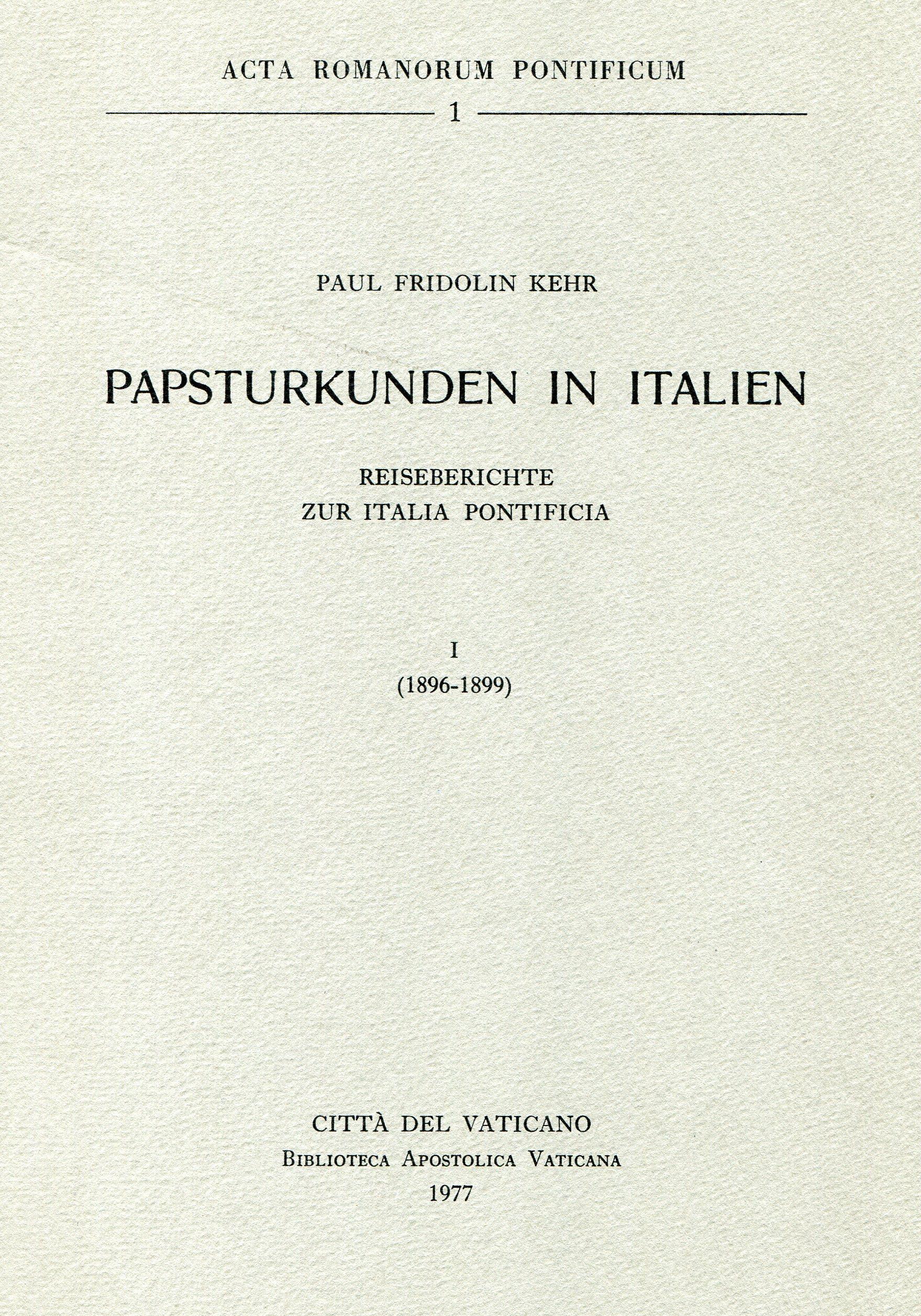Papsturkunden in Italien. Reiseberichte zur Italia pontificia ‒ Vol. I. 1896-1899.