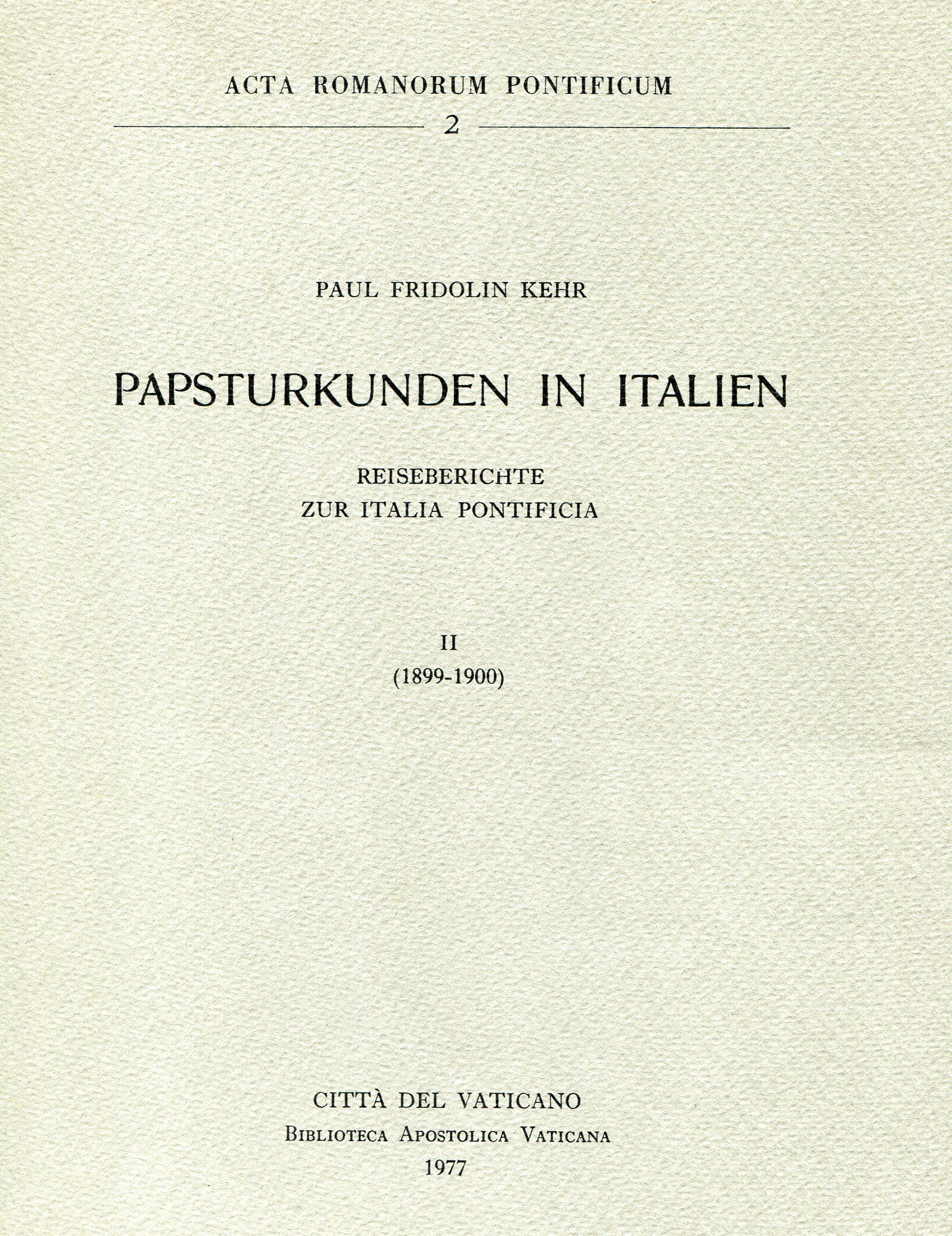 Papsturkunden in Italien. Reiseberichte zur Italia pontificia ‒ Vol. II. 1899-1900.