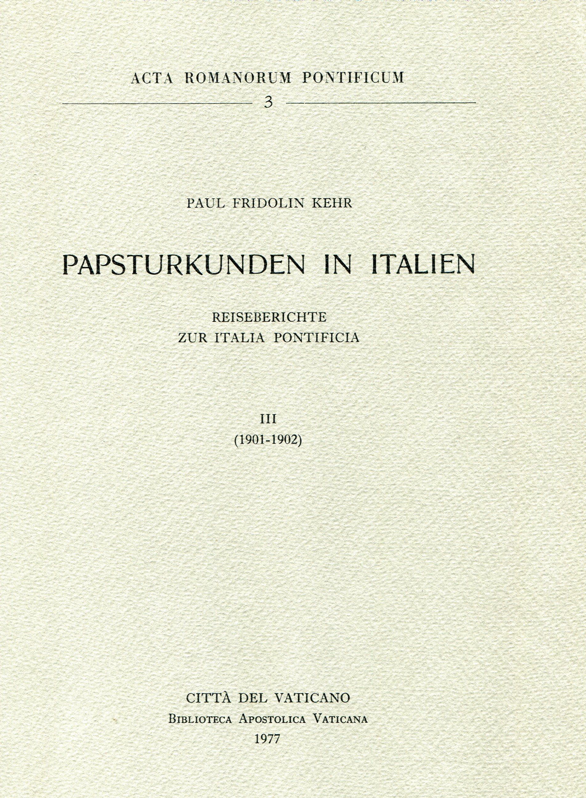 Papsturkunden in Italien. Reiseberichte zur Italia pontificia ‒ Vol. III. 1901-1902.