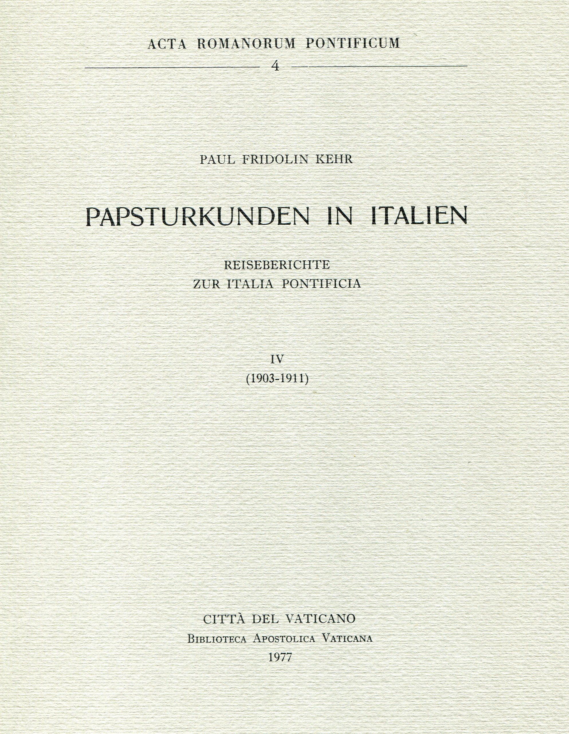 Papsturkunden in Italien. Reiseberichte zur Italia pontificia ‒ Vol. IV. 1903-1911.