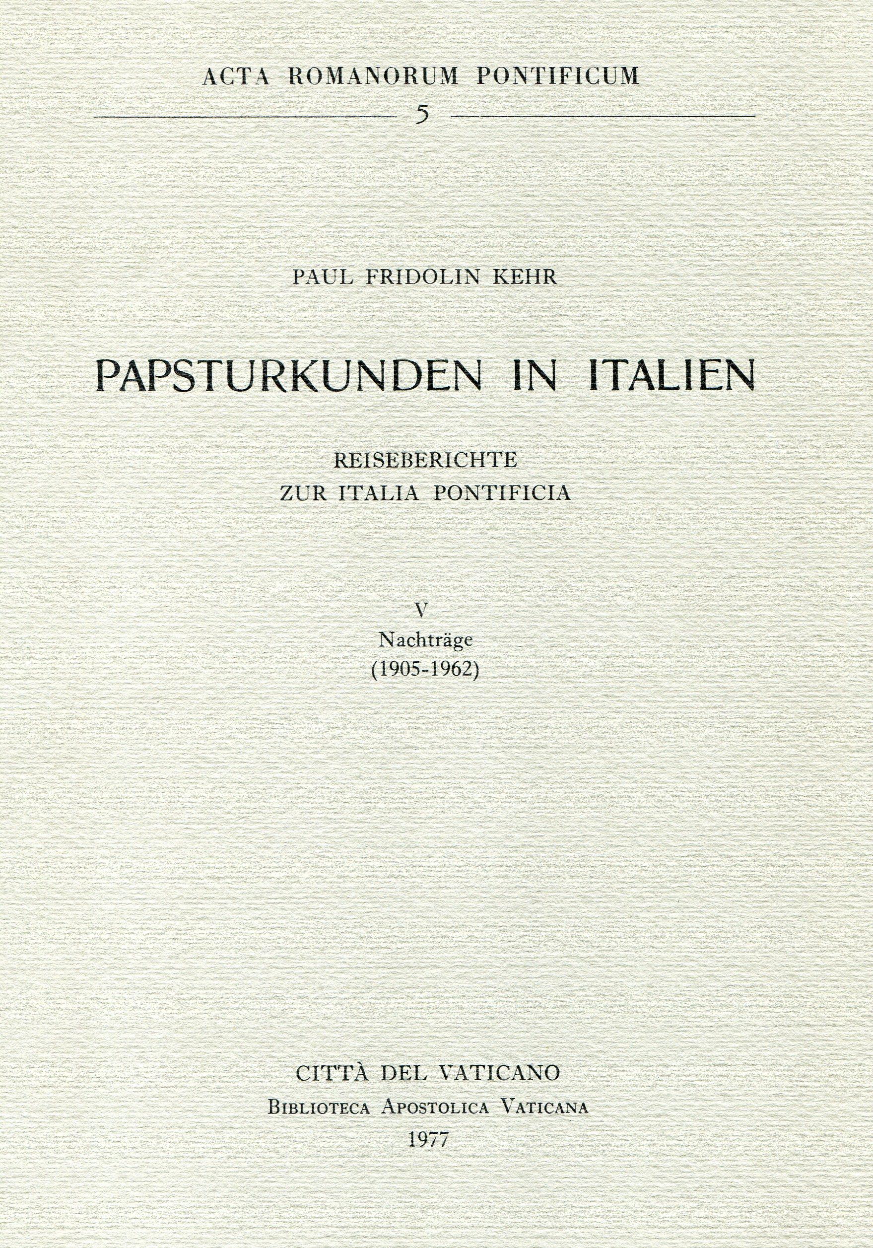 Papsturkunden in Italien. Reiseberichte zur Italia pontificia ‒ Vol. V. Nachträge, 1905-1962.