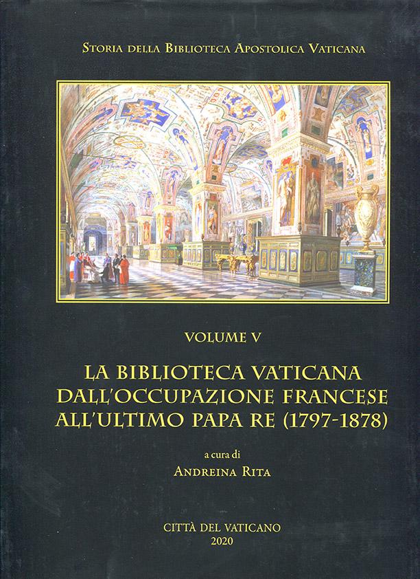 Storia della Biblioteca Apostolica Vaticana. Volume V- La Biblioteca Vaticana dall'occupazione francese all'ultimo Papa Re