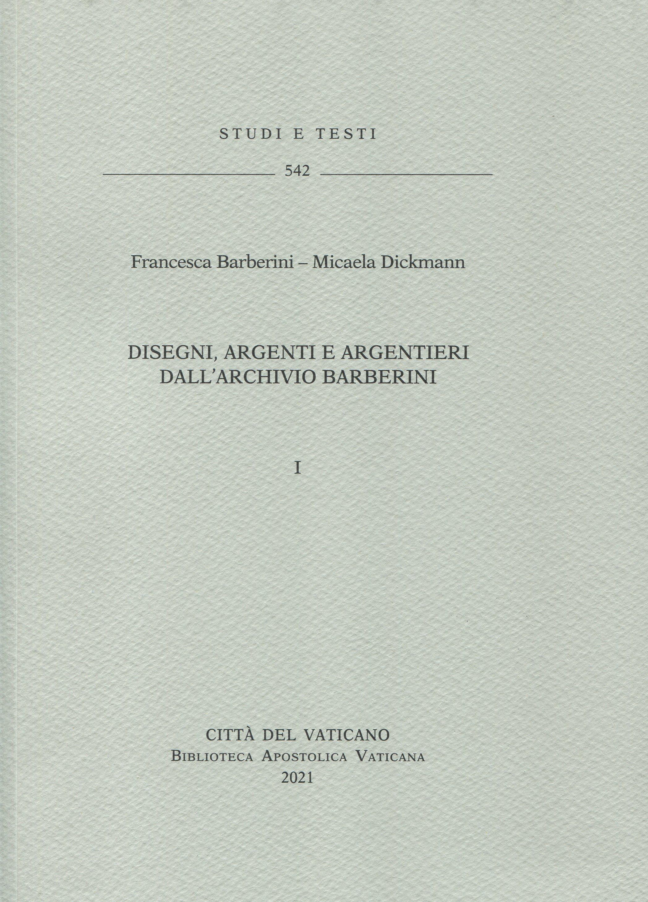 Disegni, argenti e argentieri dall'Archivio Barberini. ‒ Vol. I.