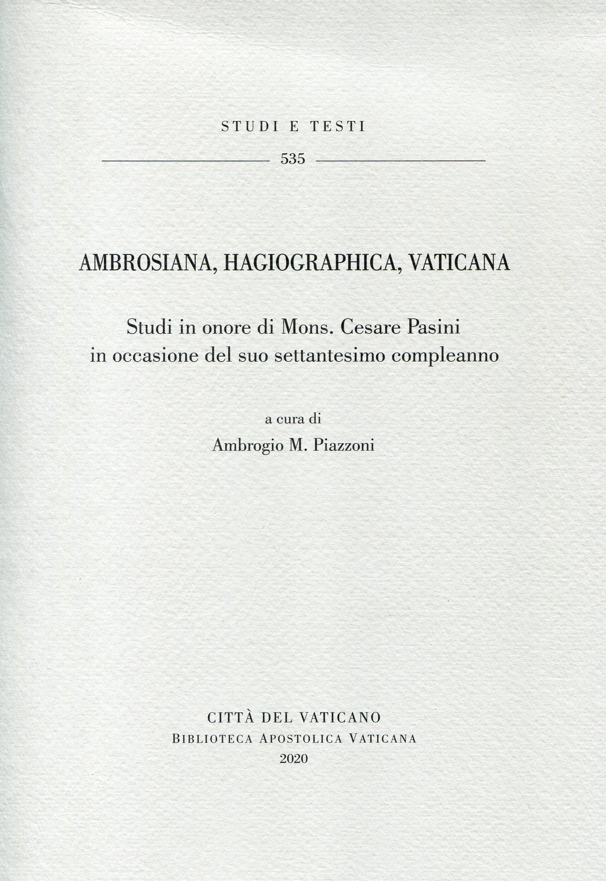 Ambrosiana, Hagiographica, Vaticana - Studi in onore di Mons. Cesare Pasini in occasione del suo settantesimo compleanno